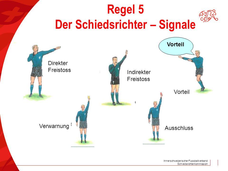 Innerschweizerischer Fussballverband Schiedsrichterkommission Regel 5 Der Schiedsrichter – Signale Vorteil Direkter Freistoss Indirekter Freistoss Ausschluss Verwarnung