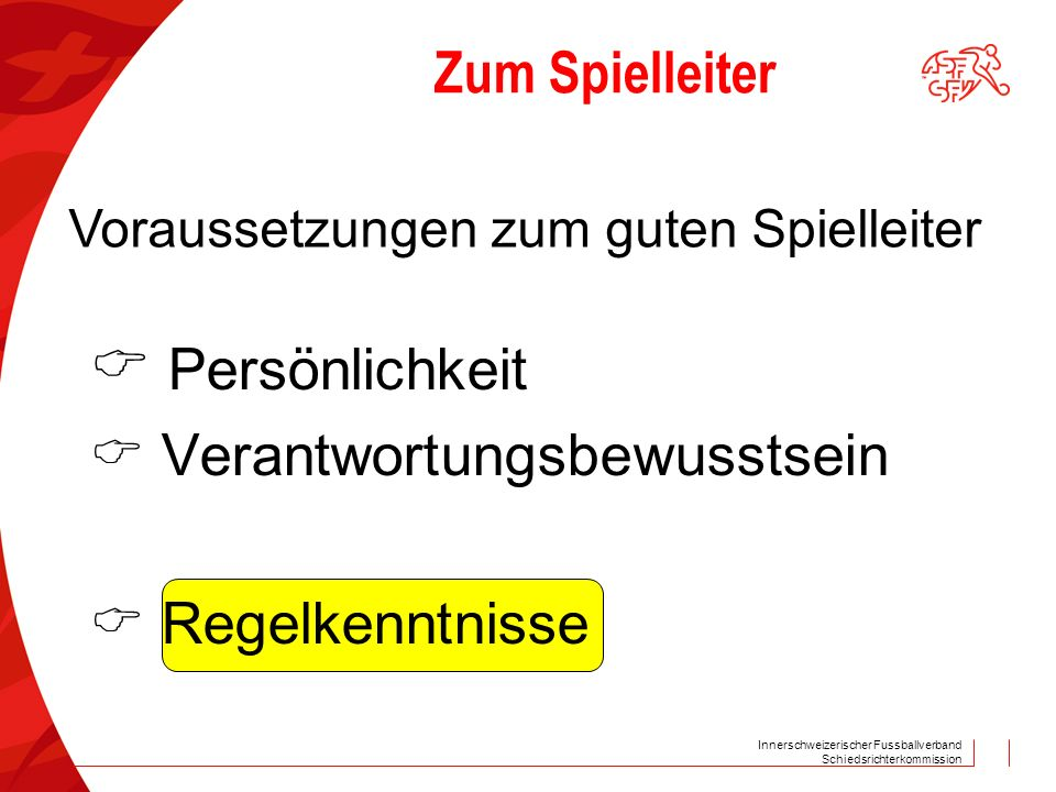 Innerschweizerischer Fussballverband Schiedsrichterkommission Zum Spielleiter Persönlichkeit Verantwortungsbewusstsein Regelkenntnisse Voraussetzungen zum guten Spielleiter