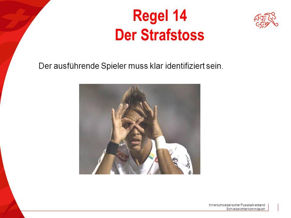 Innerschweizerischer Fussballverband Schiedsrichterkommission Regel 14 Der Strafstoss Der ausführende Spieler muss klar identifiziert sein.