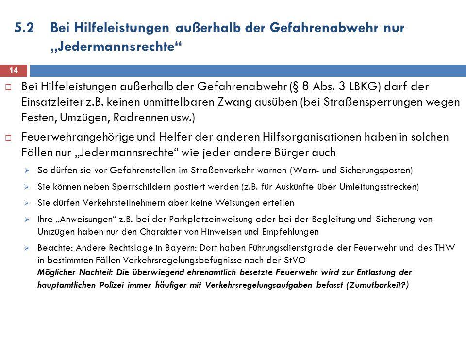 5.2Bei Hilfeleistungen außerhalb der Gefahrenabwehr nur Jedermannsrechte 14 Bei Hilfeleistungen außerhalb der Gefahrenabwehr (§ 8 Abs. 3 LBKG) darf de