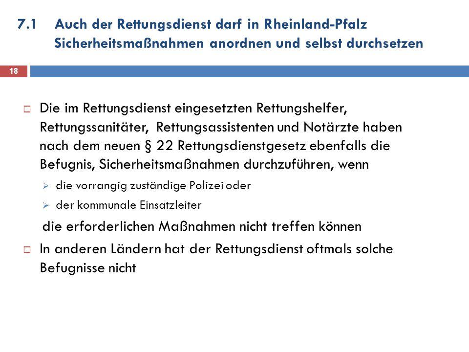 7.1Auch der Rettungsdienst darf in Rheinland-Pfalz Sicherheitsmaßnahmen anordnen und selbst durchsetzen Die im Rettungsdienst eingesetzten Rettungshel