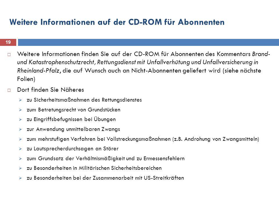 Weitere Informationen auf der CD-ROM für Abonnenten 19 Weitere Informationen finden Sie auf der CD-ROM für Abonnenten des Kommentars Brand- und Katast