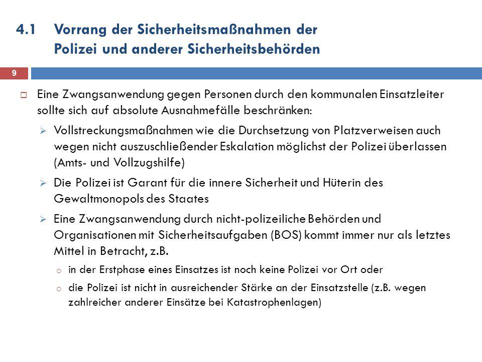 4.1Vorrang der Sicherheitsmaßnahmen der Polizei und anderer Sicherheitsbehörden 9 Eine Zwangsanwendung gegen Personen durch den kommunalen Einsatzleit