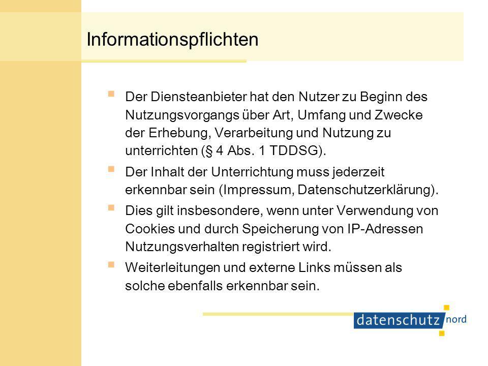 Informationspflichten Der Diensteanbieter hat den Nutzer zu Beginn des Nutzungsvorgangs über Art, Umfang und Zwecke der Erhebung, Verarbeitung und Nutzung zu unterrichten (§ 4 Abs.
