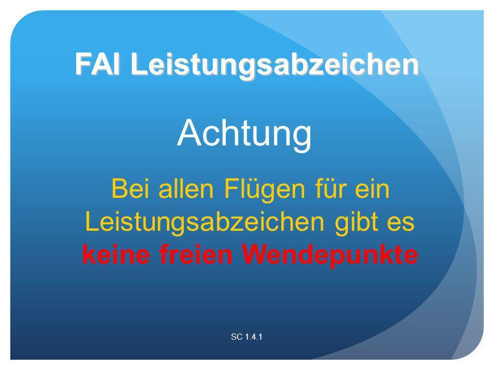 Achtung Bei allen Flügen für ein Leistungsabzeichen gibt es keine freien Wendepunkte SC 1.4.1 FAI Leistungsabzeichen
