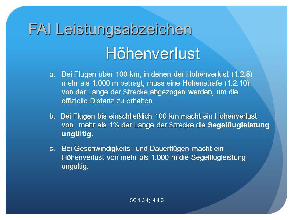 a.Bei Flügen über 100 km, in denen der Höhenverlust (1.2.8) mehr als 1.000 m beträgt, muss eine Höhenstrafe (1.2.10) von der Länge der Strecke abgezogen werden, um die offizielle Distanz zu erhalten.