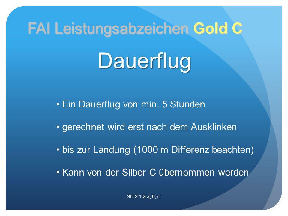 SC 2.1.2 a, b, c. FAI Leistungsabzeichen Gold C Ein Dauerflug von min.