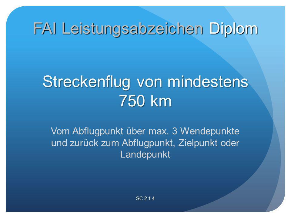 Streckenflug von mindestens 750 km Vom Abflugpunkt über max.