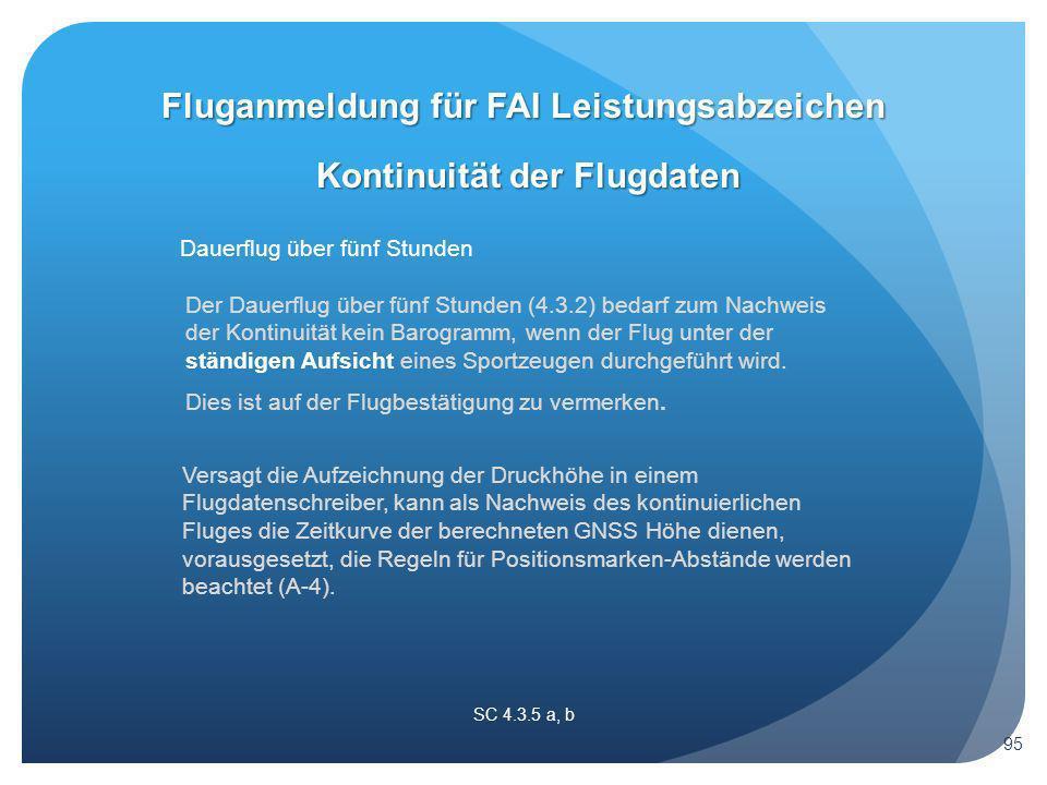 Der Dauerflug über fünf Stunden (4.3.2) bedarf zum Nachweis der Kontinuität kein Barogramm, wenn der Flug unter der ständigen Aufsicht eines Sportzeugen durchgeführt wird.