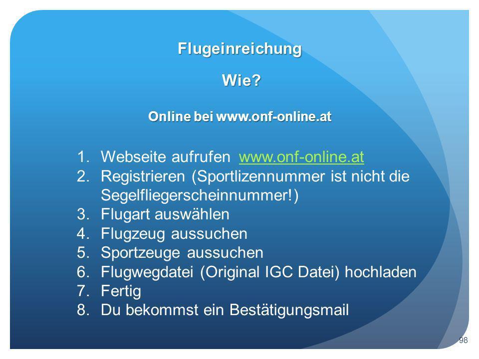 Wie? Flugeinreichung 98 Online bei www.onf-online.at 1.Webseite aufrufen www.onf-online.atwww.onf-online.at 2.Registrieren (Sportlizennummer ist nicht