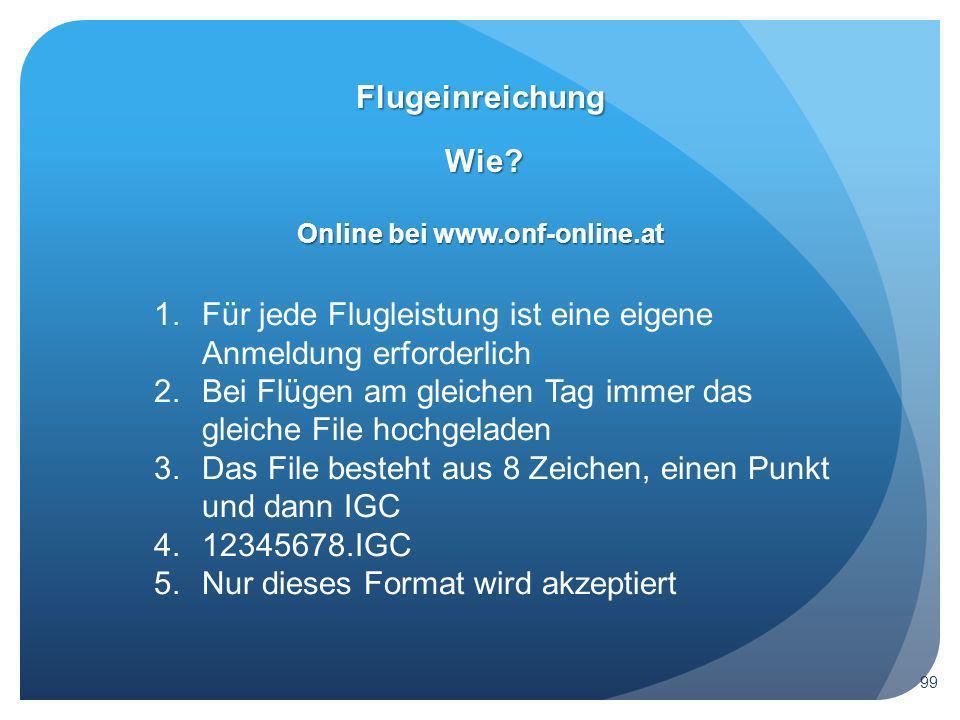 Wie? Flugeinreichung 99 Online bei www.onf-online.at 1.Für jede Flugleistung ist eine eigene Anmeldung erforderlich 2.Bei Flügen am gleichen Tag immer
