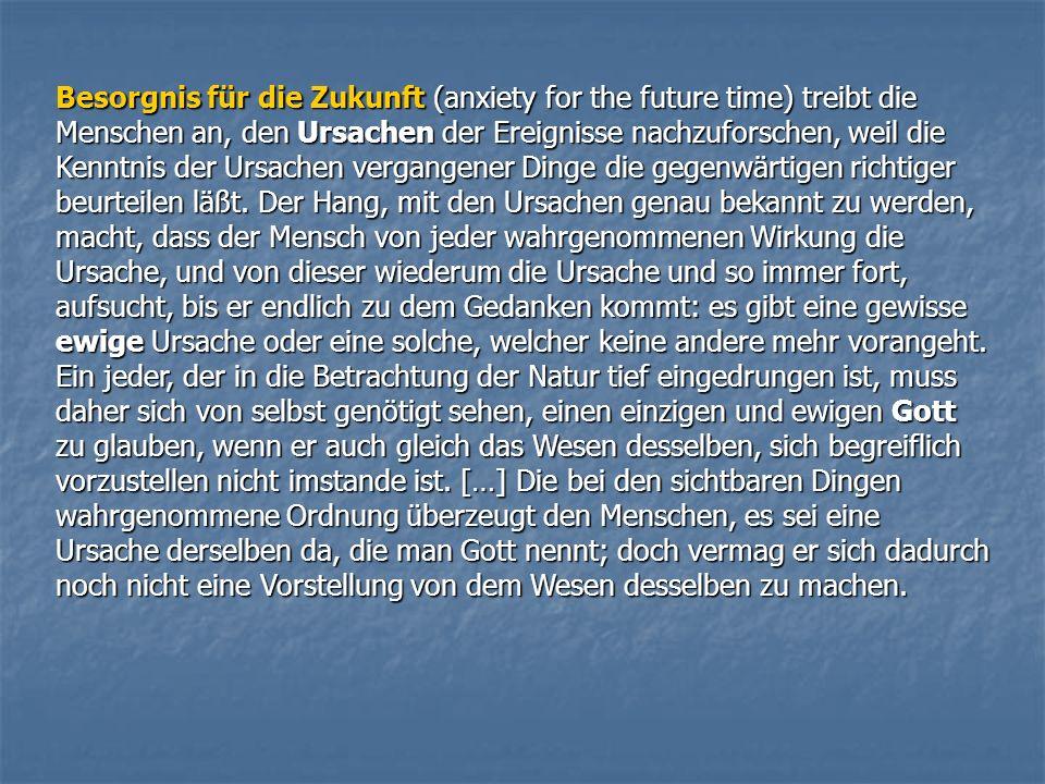 Besorgnis für die Zukunft (anxiety for the future time) treibt die Menschen an, den Ursachen der Ereignisse nachzuforschen, weil die Kenntnis der Ursa