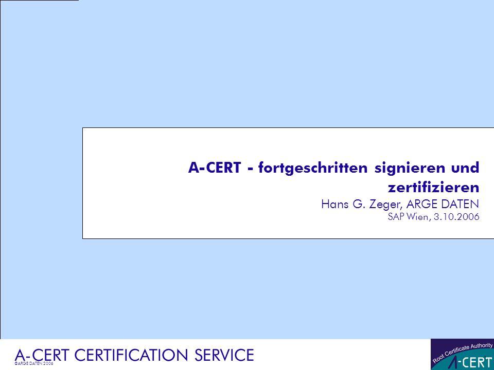©ARGE DATEN 2006 A-CERT CERTIFICATION SERVICE 1 A-CERT - fortgeschritten signieren und zertifizieren Hans G. Zeger, ARGE DATEN SAP Wien, 3.10.2006