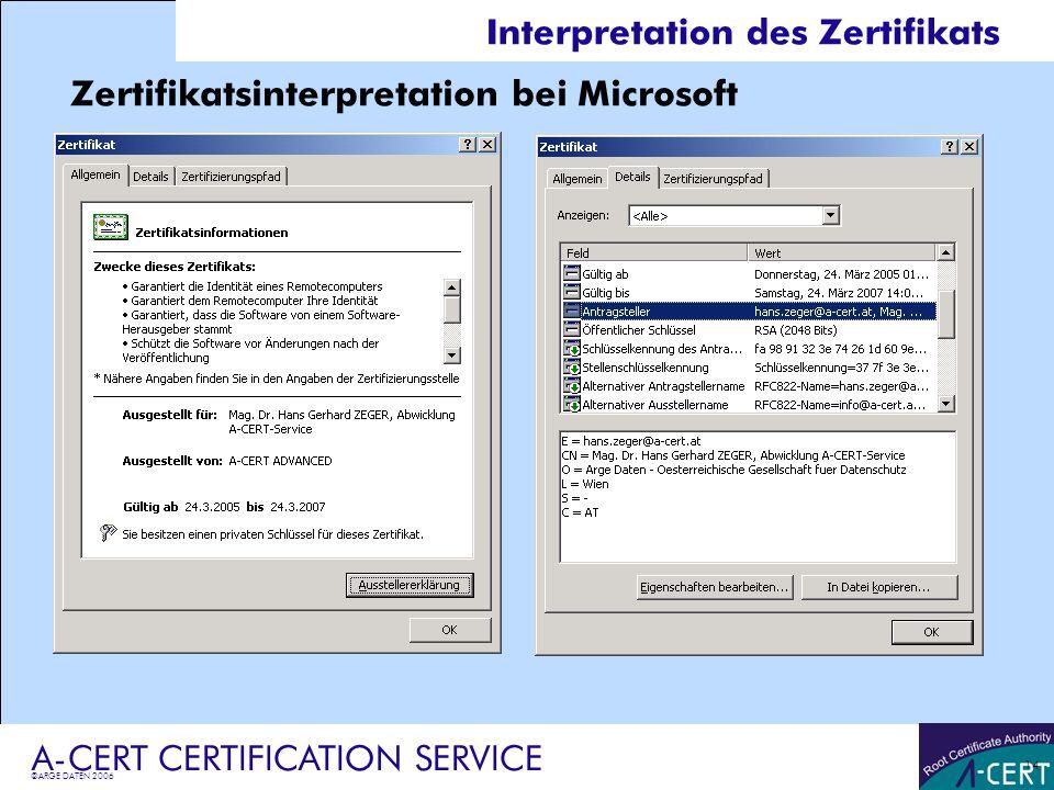 ©ARGE DATEN 2006 A-CERT CERTIFICATION SERVICE 14 Interpretation des Zertifikats Zertifikatsinterpretation bei Microsoft