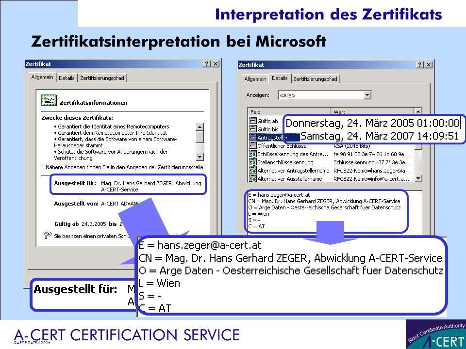 ©ARGE DATEN 2006 A-CERT CERTIFICATION SERVICE 15 Interpretation des Zertifikats Zertifikatsinterpretation bei Microsoft