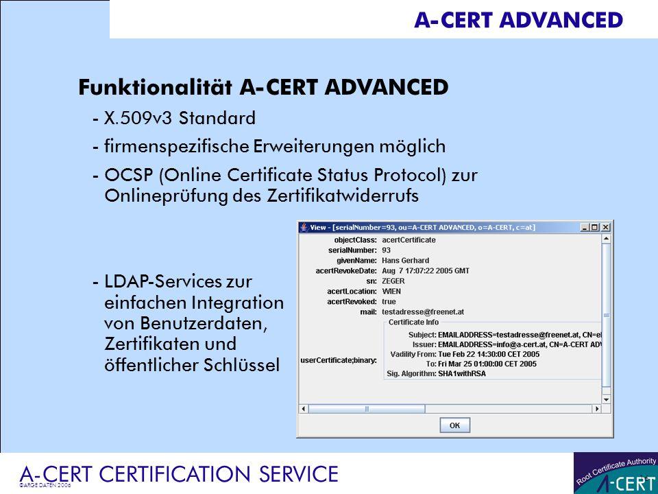 ©ARGE DATEN 2006 A-CERT CERTIFICATION SERVICE 16 A-CERT ADVANCED Funktionalität A-CERT ADVANCED -X.509v3 Standard -firmenspezifische Erweiterungen mög