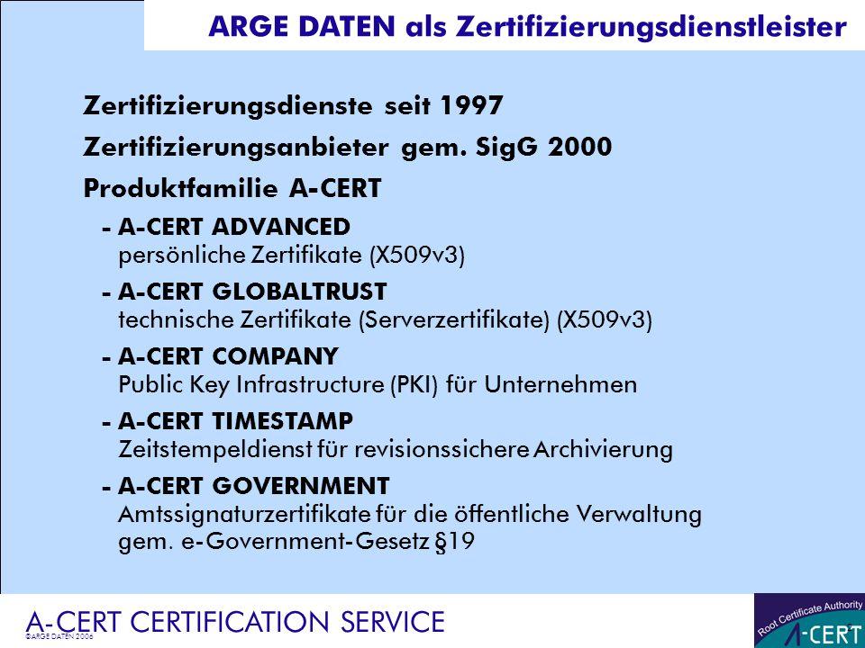 ©ARGE DATEN 2006 A-CERT CERTIFICATION SERVICE 2 ARGE DATEN als Zertifizierungsdienstleister Zertifizierungsdienste seit 1997 Zertifizierungsanbieter g