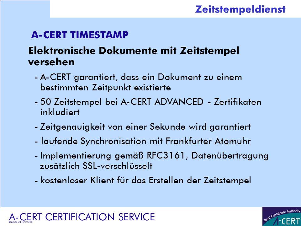 ©ARGE DATEN 2006 A-CERT CERTIFICATION SERVICE 28 Zeitstempeldienst A-CERT TIMESTAMP Elektronische Dokumente mit Zeitstempel versehen -A-CERT garantier