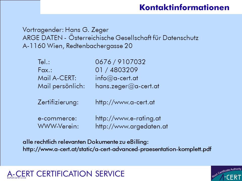 ©ARGE DATEN 2006 A-CERT CERTIFICATION SERVICE 32 Kontaktinformationen Vortragender: Hans G. Zeger ARGE DATEN - Österreichische Gesellschaft für Datens