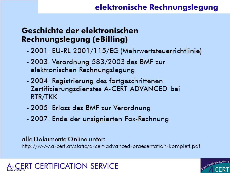 ©ARGE DATEN 2006 A-CERT CERTIFICATION SERVICE 8 elektronische Rechnungslegung Geschichte der elektronischen Rechnungslegung (eBilling) -2001: EU-RL 20