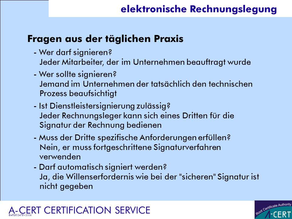 ©ARGE DATEN 2006 A-CERT CERTIFICATION SERVICE 9 elektronische Rechnungslegung Fragen aus der täglichen Praxis -Wer darf signieren? Jeder Mitarbeiter,