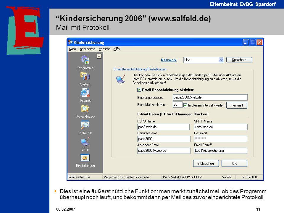 06.02.2007 11 Elternbeirat EvBG Spardorf Kindersicherung 2006 (www.salfeld.de) Mail mit Protokoll Dies ist eine äußerst nützliche Funktion: man merkt zunächst mal, ob das Programm überhaupt noch läuft, und bekommt dann per Mail das zuvor eingerichtete Protokoll