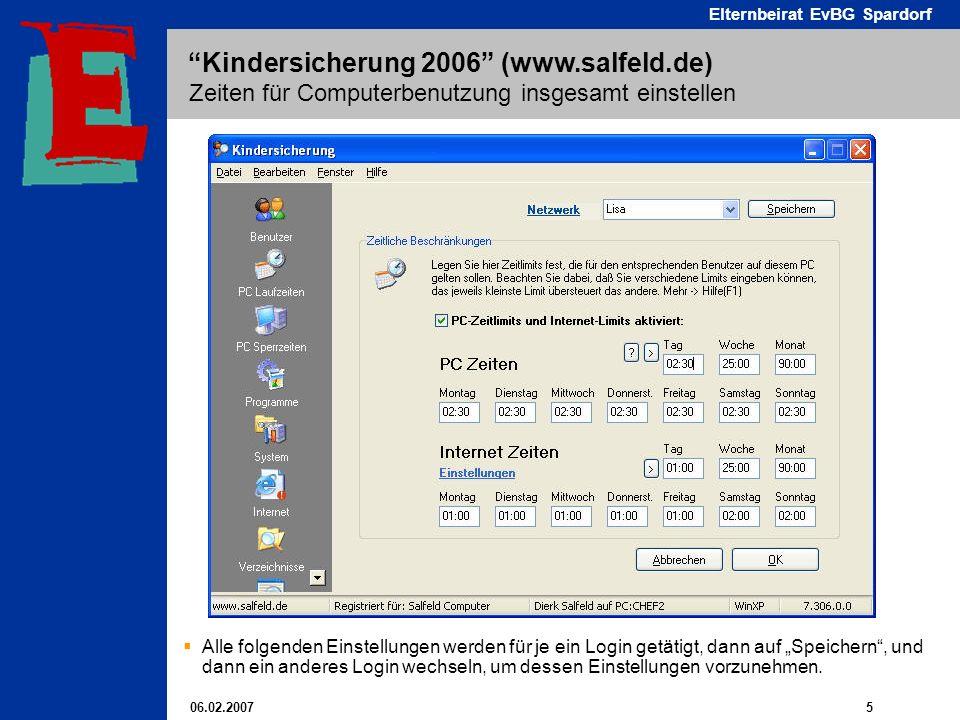 06.02.2007 5 Elternbeirat EvBG Spardorf Kindersicherung 2006 (www.salfeld.de) Zeiten für Computerbenutzung insgesamt einstellen Alle folgenden Einstellungen werden für je ein Login getätigt, dann auf Speichern, und dann ein anderes Login wechseln, um dessen Einstellungen vorzunehmen.