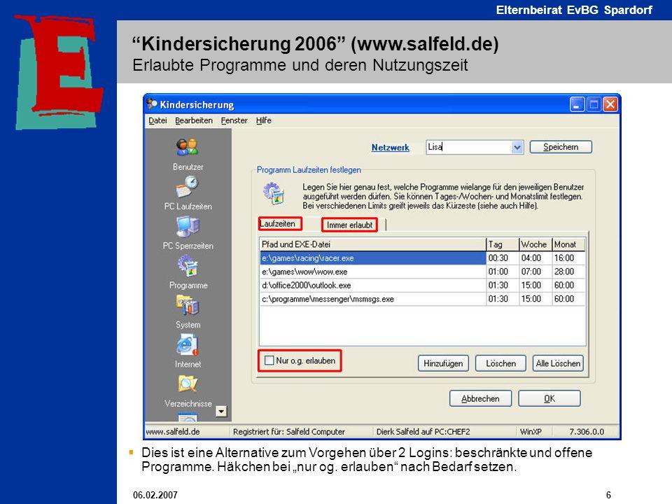 06.02.2007 6 Elternbeirat EvBG Spardorf Kindersicherung 2006 (www.salfeld.de) Erlaubte Programme und deren Nutzungszeit Dies ist eine Alternative zum Vorgehen über 2 Logins: beschränkte und offene Programme.