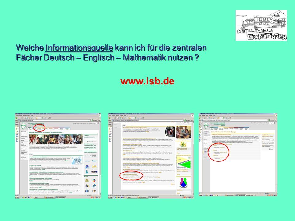 Welche Informationsquelle kann ich für die zentralen Fächer Deutsch – Englisch – Mathematik nutzen ? www.isb.de