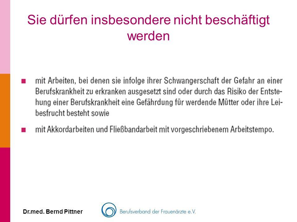 Dr.med. Bernd Pittner Sie dürfen insbesondere nicht beschäftigt werden
