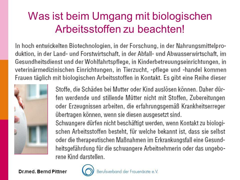 Dr.med. Bernd Pittner Was ist beim Umgang mit biologischen Arbeitsstoffen zu beachten!