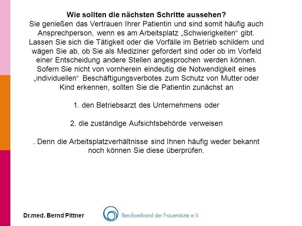 Dr.med. Bernd Pittner Wie sollten die nächsten Schritte aussehen? Sie genießen das Vertrauen Ihrer Patientin und sind somit häufig auch Ansprechperson
