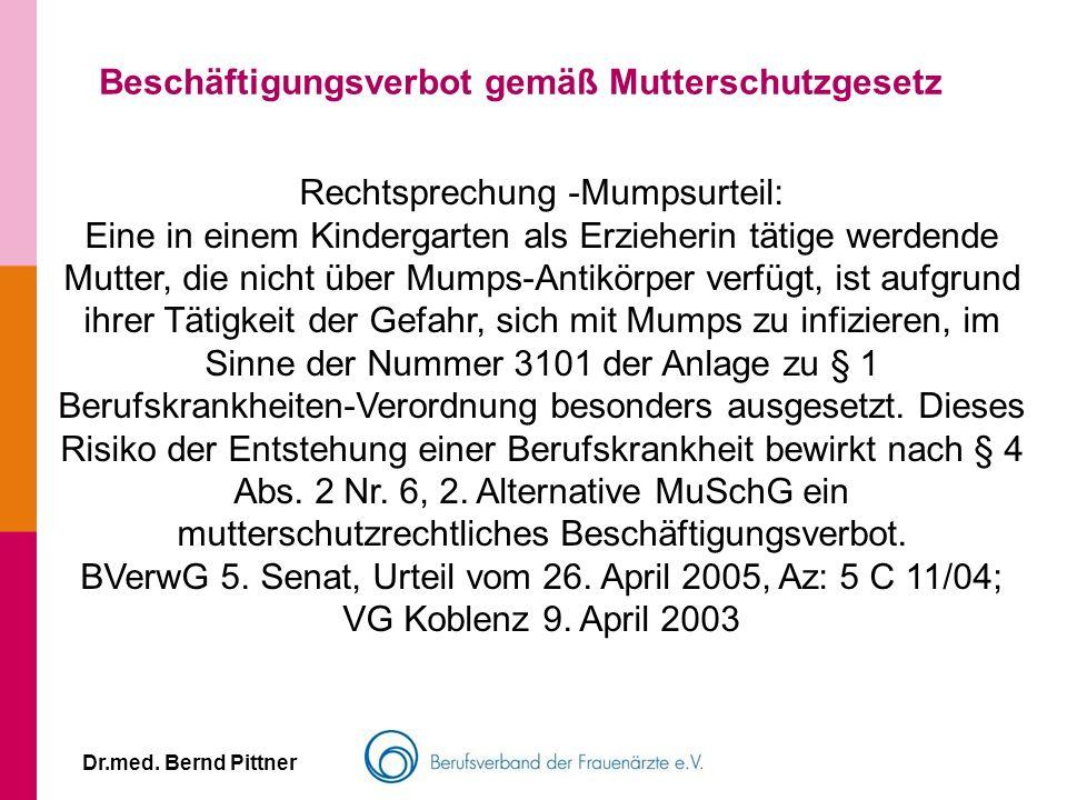 Dr.med. Bernd Pittner Beschäftigungsverbot gemäß Mutterschutzgesetz Rechtsprechung -Mumpsurteil: Eine in einem Kindergarten als Erzieherin tätige werd