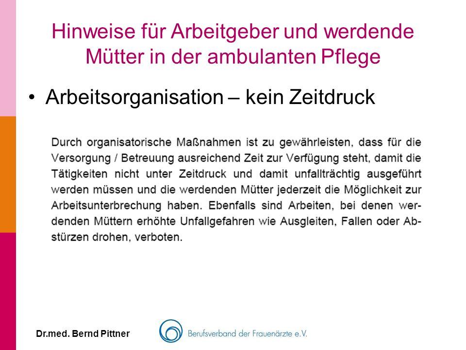Dr.med. Bernd Pittner Hinweise für Arbeitgeber und werdende Mütter in der ambulanten Pflege Arbeitsorganisation – kein Zeitdruck