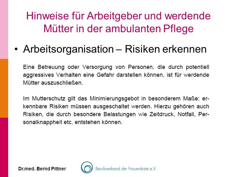 Dr.med. Bernd Pittner Hinweise für Arbeitgeber und werdende Mütter in der ambulanten Pflege Arbeitsorganisation – Risiken erkennen