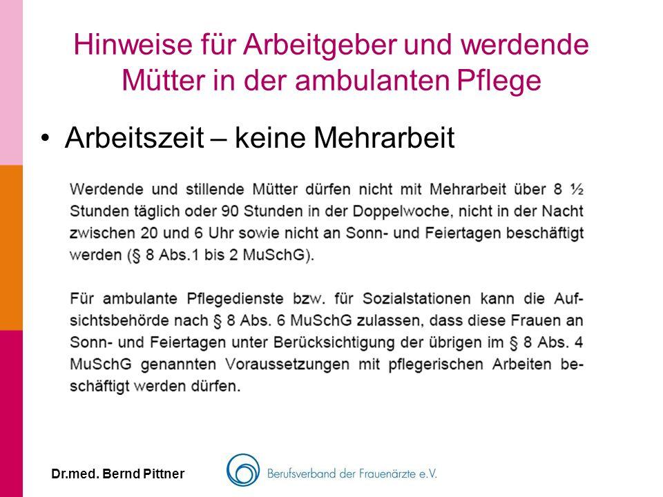 Dr.med. Bernd Pittner Hinweise für Arbeitgeber und werdende Mütter in der ambulanten Pflege Arbeitszeit – keine Mehrarbeit