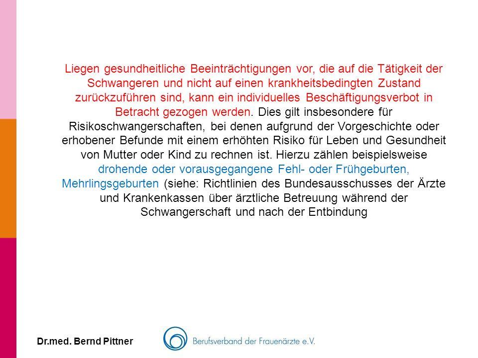 Dr.med. Bernd Pittner Liegen gesundheitliche Beeinträchtigungen vor, die auf die Tätigkeit der Schwangeren und nicht auf einen krankheitsbedingten Zus
