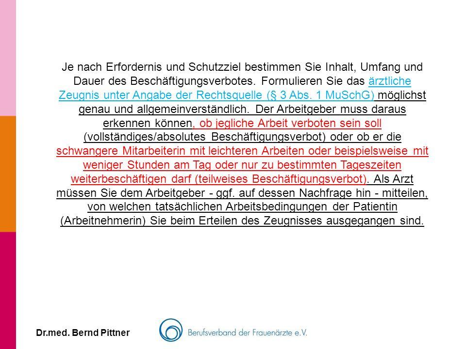 Dr.med. Bernd Pittner Je nach Erfordernis und Schutzziel bestimmen Sie Inhalt, Umfang und Dauer des Beschäftigungsverbotes. Formulieren Sie das ärztli