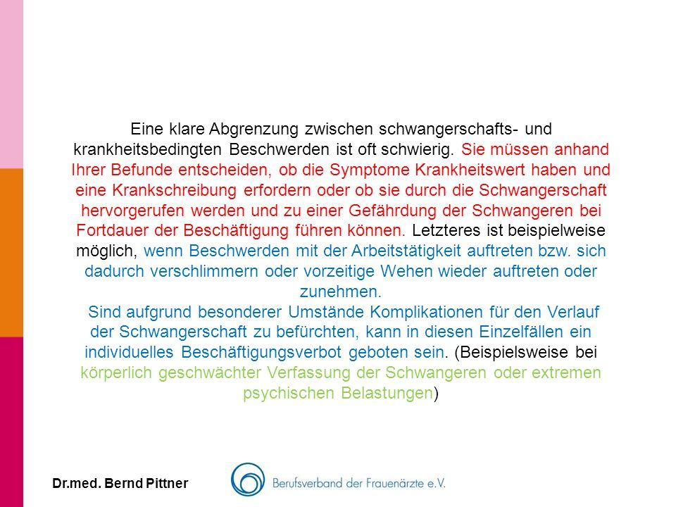 Dr.med. Bernd Pittner Eine klare Abgrenzung zwischen schwangerschafts- und krankheitsbedingten Beschwerden ist oft schwierig. Sie müssen anhand Ihrer