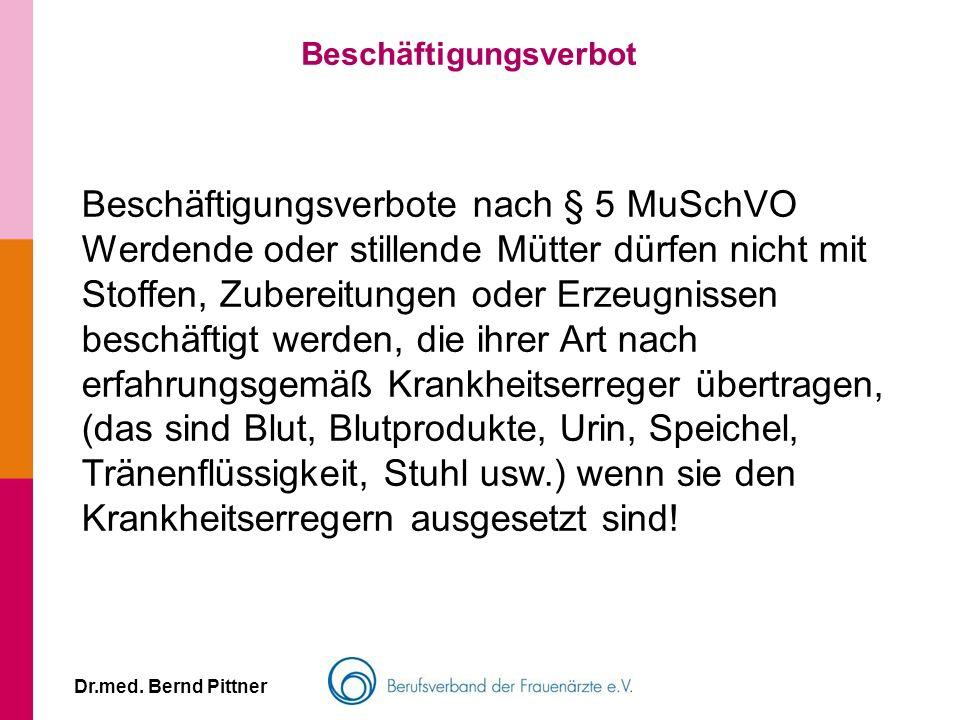 Dr.med. Bernd Pittner Beschäftigungsverbot Beschäftigungsverbote nach § 5 MuSchVO Werdende oder stillende Mütter dürfen nicht mit Stoffen, Zubereitung