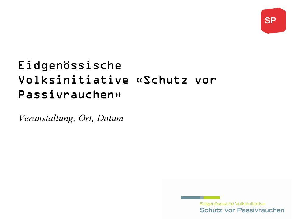 Eidgenössische Volksinitiative «Schutz vor Passivrauchen» Veranstaltung, Ort, Datum
