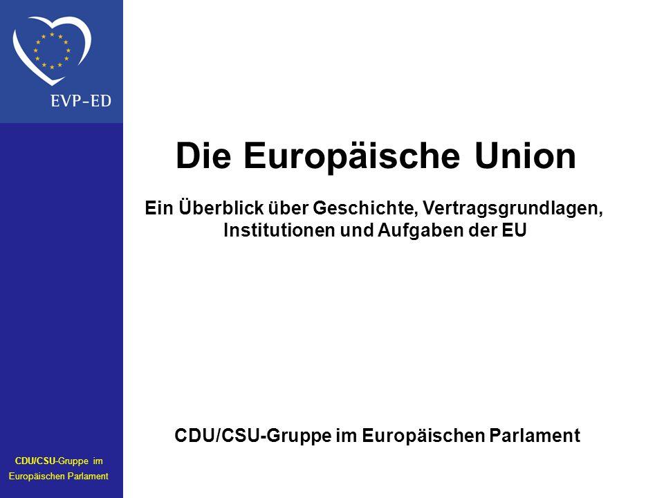 Die Europäische Union Ein Überblick über Geschichte, Vertragsgrundlagen, Institutionen und Aufgaben der EU CDU/CSU-Gruppe im Europäischen Parlament