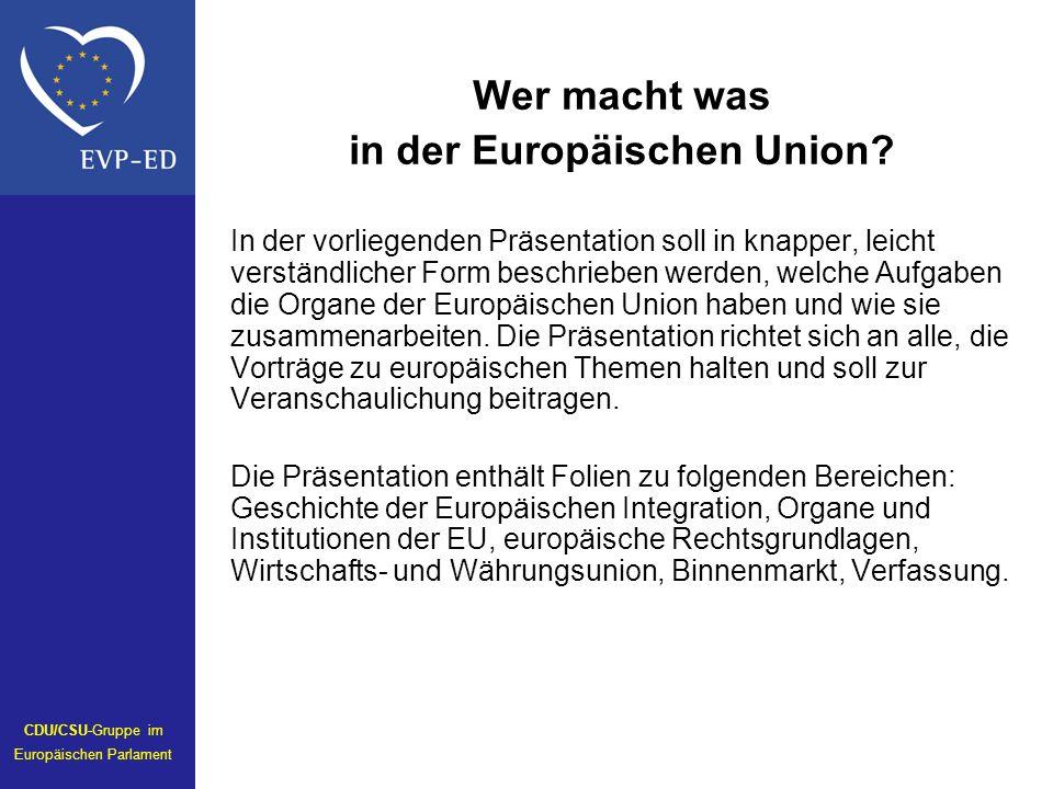 Wer macht was in der Europäischen Union? In der vorliegenden Präsentation soll in knapper, leicht verständlicher Form beschrieben werden, welche Aufga