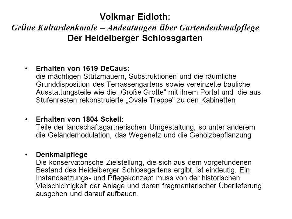 Volkmar Eidloth: Gr ü ne Kulturdenkmale – Andeutungen ü ber Gartendenkmalpflege Der Heidelberger Schlossgarten Erhalten von 1619 DeCaus: die mächtigen