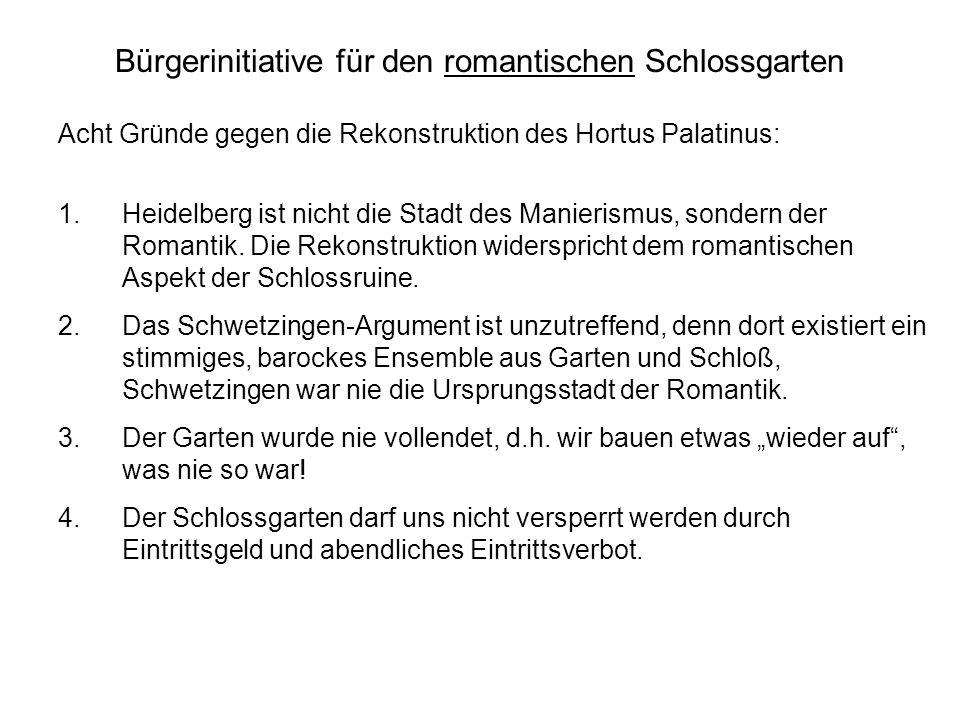 Bürgerinitiative für den romantischen Schlossgarten Acht Gründe gegen die Rekonstruktion des Hortus Palatinus: 1.Heidelberg ist nicht die Stadt des Manierismus, sondern der Romantik.