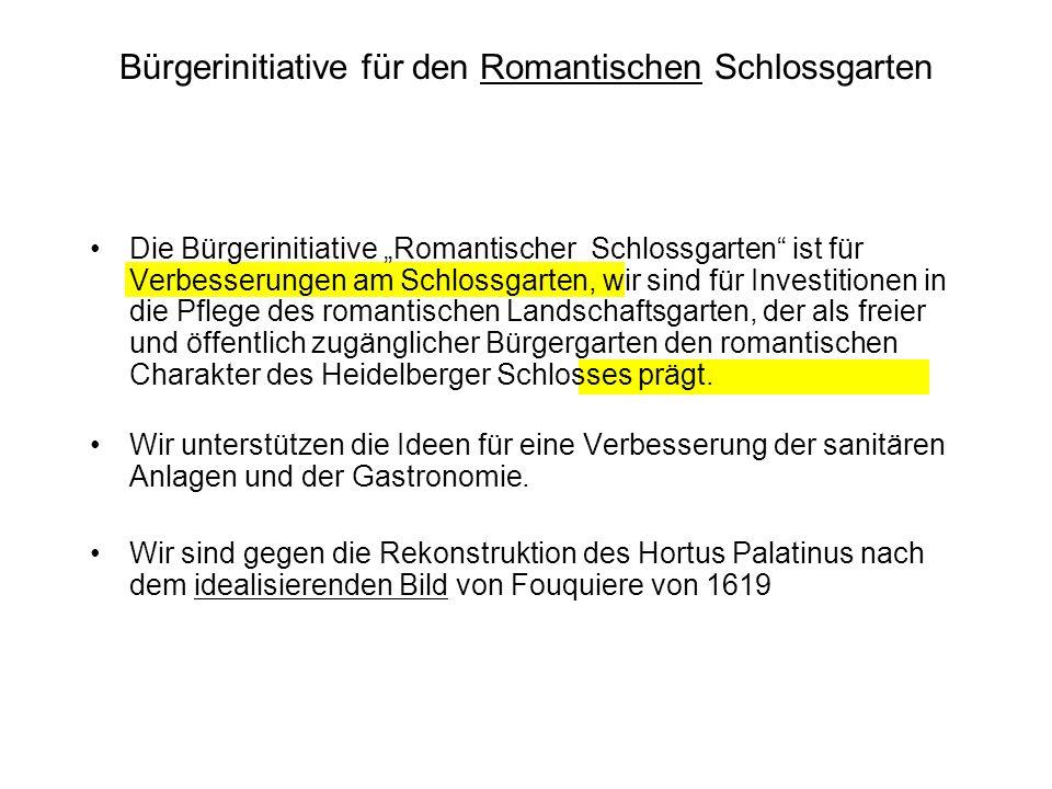 Bürgerinitiative für den Romantischen Schlossgarten Die Bürgerinitiative Romantischer Schlossgarten ist für Verbesserungen am Schlossgarten, wir sind für Investitionen in die Pflege des romantischen Landschaftsgarten, der als freier und öffentlich zugänglicher Bürgergarten den romantischen Charakter des Heidelberger Schlosses prägt.