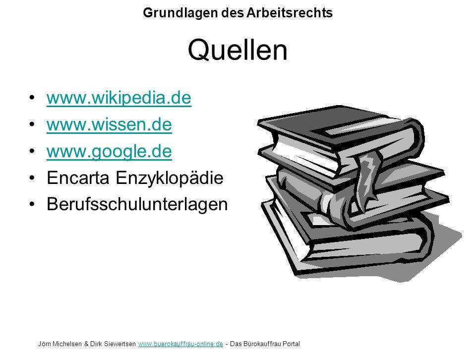 Grundlagen des Arbeitsrechts Jörn Michelsen & Dirk Siewertsen www.buerokauffrau-online.de - Das Bürokauffrau Portalwww.buerokauffrau-online.de Quellen