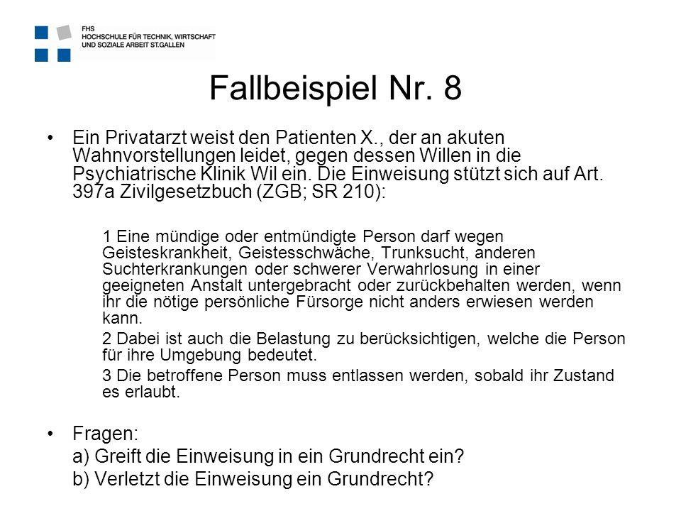 Fallbeispiel Nr. 8 Ein Privatarzt weist den Patienten X., der an akuten Wahnvorstellungen leidet, gegen dessen Willen in die Psychiatrische Klinik Wil