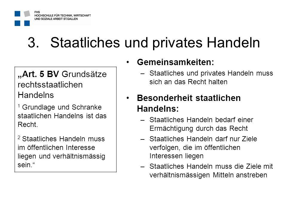 3.Staatliches und privates Handeln Gemeinsamkeiten: –Staatliches und privates Handeln muss sich an das Recht halten Besonderheit staatlichen Handelns: