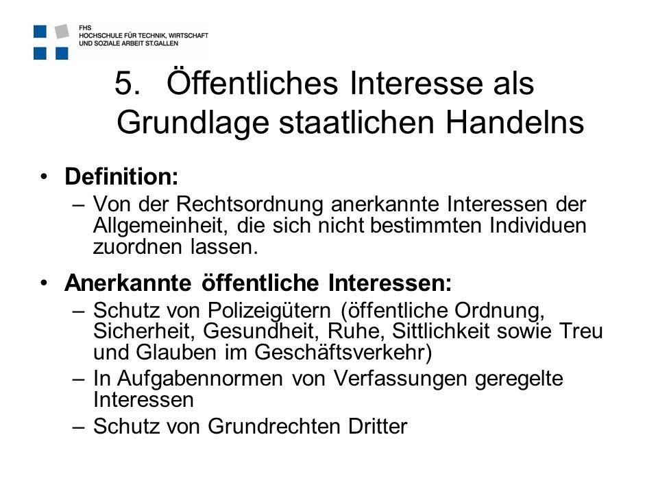 5.Öffentliches Interesse als Grundlage staatlichen Handelns Definition: –Von der Rechtsordnung anerkannte Interessen der Allgemeinheit, die sich nicht